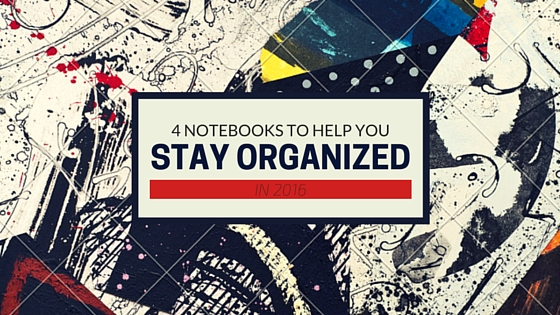 4 Notebooks to Help You Stay Organized in 2016